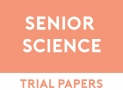 Senior Science Trial Papers