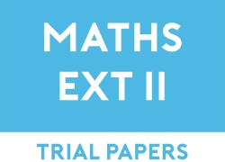 Mathematics Extension 2 Trial Papers