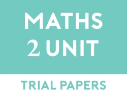 Mathematics 2 Unit Trial Papers